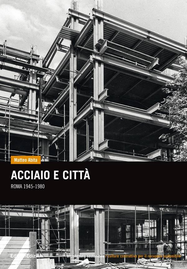 copertina Acciaio e città - Roma 1945-1980